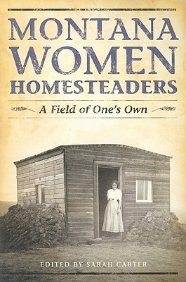 Montana Women Homesteaders : A Field of One's Own