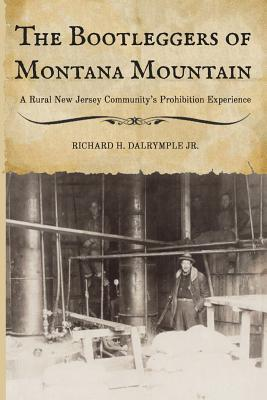 The Bootleggers of Montana Mountain : A Rural New Jersey Community's Prohibition Experience